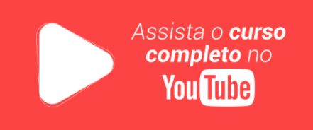 Assita o curso completo no Youtube